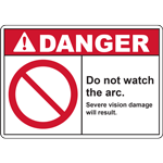 DANGER DO NOT WATCH THE ARC SEVERE VISION DAMAGE WILL RESULT SIGN
