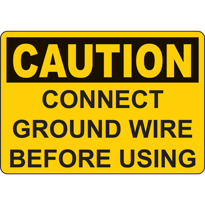 CAUTION CONNECT GROUND WIRE BEFORE USING SIGN