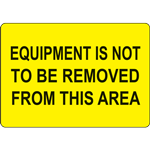 EQUIPMENT IS NOT TO BE REMOVED FROM THIS AREA SIGN