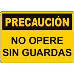 PRECAUCION NO OPERE SIN GUARDAS SIGN