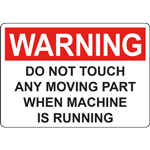 WARNING DO NOT TOUCH ANY MOVING PART WHEN MACHINE IS RUNNING SIGN