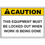 CAUTION THIS EQUIPMENT MUST BE LOCKED OUT WHEN WORK IS BEING DONE SIGN