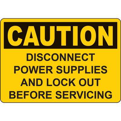 CAUTION DISCONNECT POWER SUPPLIES AND LOCK OUT BEFORE SERVICING SIGN