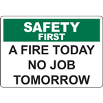 SAFETY FIRST  A FIRE TODAY NO JOB TOMORROW SIGN