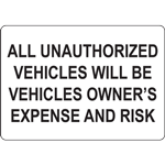 ALL UNAUTHORIZED VEHICLES WILL BE VEHICLES OWNER'S EXPENSE AND RISK SIGN