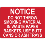 NOTICE DO NOT THROW SMOKING MATERIAL IN WASTE PAPER BASKETS, USE BUTT CANS OR ASH TRAYS SIGN