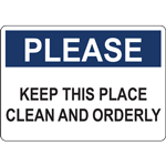 PLEASE KEEP THIS PLACE CLEAN AND ORDERLY SIGN