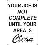 YOUR JOB IS NOT COMPLETE UNTIL YOUR AREA IS CLEAN SIGN