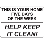 THIS IS YOUR HOME FIVE DAYS OF THE WEEK HELP KEEP IT CLEAN SIGN