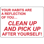 YOUR HABITS ARE A REFLECTION OF YOU… CLEAN UP AND PICK UP AFTER YOURSELF SIGN