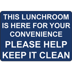 THIS LUNCHROOM IS HERE FOR YOUR CONVENIENCE PLEASE HELP KEEP IT CLEAN SIGN