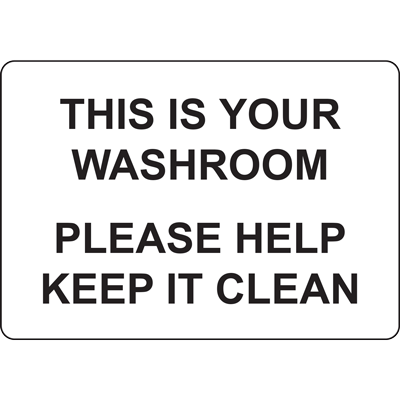THIS IS YOUR WASHROOM PLEASE HELP KEEP IT CLEAN SIGN